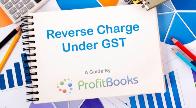 What is Reverse Charge under Goods and Service tax (GST)?