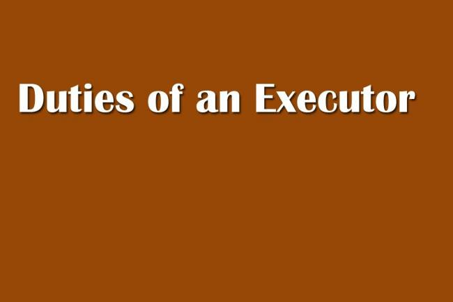 What Are The Duties Of An Executor Of A Will?